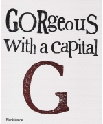"""""""Gorgeous with a capital G"""" by Rachel Bright"""