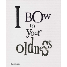 """I bow to your oldness"" by Rachel Bright"